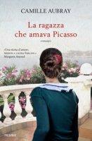 La ragazza che amava Picasso - Aubray Camille
