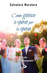 Copertina di 'Come gioisce lo sposo per la sposa. Sussidio per gli accompagnatori all'itinerario di fede per fidanzati e coppie di sposi'