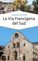 La via Francigena del sud - Monica D'Atti, Franco Cinti