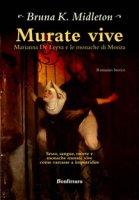 Murate vive. Marianna de Leyva e le monache di Monza - Midleton Bruna K.