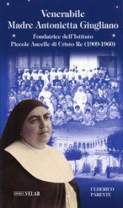Copertina di 'Venerabile Maria Antonietta Giugliano. Fondatrice dell'Istituto Piccole Ancelle di Cristo Re (1909 - 1960)'