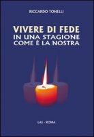 Vivere di fede in una stagione come è la nostra - Riccardo Tonelli