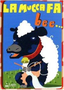 Copertina di 'La mucca fa bee... Con CD Audio'