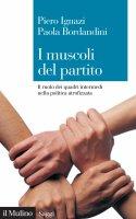I muscoli del partito - Piero Ignazi, Paola Bordandini