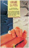 Amare la vita - Tommaso Scandroglio