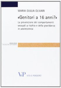 Copertina di '«Genitori a 16 anni?». La prevenzione dei comportamenti sessuali a rischio e della gravidanza in adolescenza'