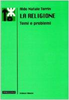 La religione. Temi e problemi - Terrin Aldo N.