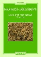 Storia degli Stati Sabaudi (1416-1848) - Paola Bianchi , Andrea Merlotti