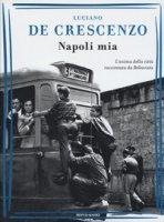 Napoli mia. L'anima della città raccontata da Bellavista - De Crescenzo Luciano