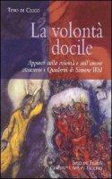 La volontà docile. Appunti sulla volontà e sull'amore attraverso i quaderni di Simone Weil