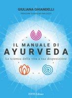 Il manuale di Ayurveda. La scienza della vita a tua disposizione. Nuova ediz. - Ghiandelli Giuliana
