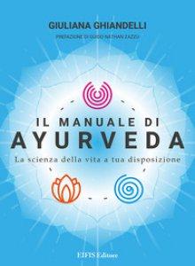 Copertina di 'Il manuale di Ayurveda. La scienza della vita a tua disposizione. Nuova ediz.'