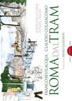 Roma dal tram. Le basiliche, le chiese, le piazze, i palazzi. Ediz. a colori - Bevilacqua Franco, Colaiacono Claudio