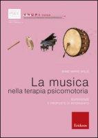 La musica nella terapia psicomotoria. Esperienze e proposte di intervento - Wille Anne-Marie