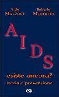 Aids. Esiste ancora? Storia e prevenzione - Aldo Mazzoni, Roberto Manfredi