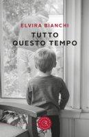 Tutto questo tempo - Bianchi Elvira