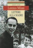 Lettere alla madre - Milani Lorenzo