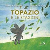 Topazio e le stagioni - Alberto Benevelli, Loretta Serofilli