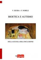 Bioetica e autismo nella scuola dell'inclusione - Bussa Vincenzo, Nobile Filippo