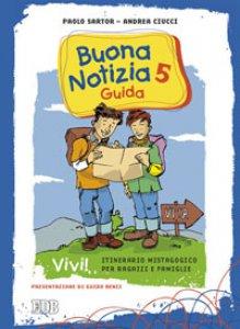 Copertina di 'Buona notizia 5. Vivi! Itinerario mistagogico per ragazzi e famiglie - Guida'