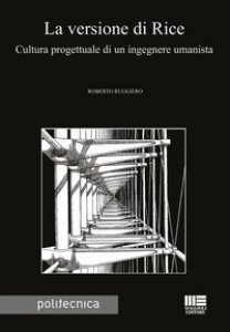 Copertina di 'La versione di Rice. Cultura progettuale di un ingegnere umanista'
