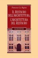 Il restauro dell'architettura, l'architettura del restauro - Francesco La Regina