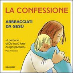 Copertina di 'La confessione. Abbracciati da Gesù'