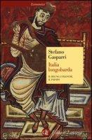 Italia longobarda. Il regno, i Franchi, il papato - Gasparri Stefano
