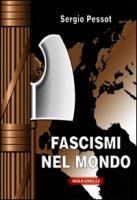 Fascismi nel mondo - Pessot Sergio