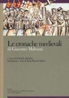 Le cronache medievali di Giacomo Malvezzi - Gabriele Archetti