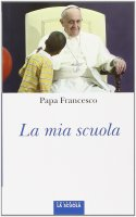 La mia scuola - Francesco (Jorge Mario Bergoglio)