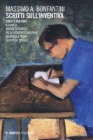 Scritti sull'inventiva. Saggi e dialoghi - Bonfantini Massimo
