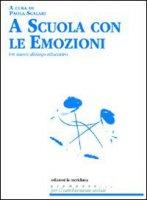 A scuola con le emozioni. Un nuovo dialogo educativo