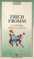 L' amore per la vita. Letture radiofoniche - Fromm Erich