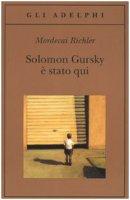 Solomon Gursky è stato qui - Richler Mordecai