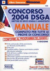 Copertina di 'Concorso 2004 DSGA Direttore dei Servizi Generali e Amministrativi. Manuale completo per tutte le prove di concorso. Con espansione online'