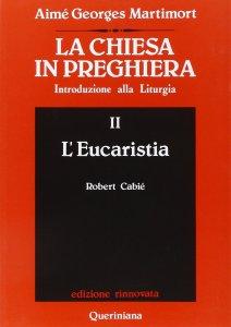Copertina di 'La chiesa in preghiera. Introduzione alla liturgia [vol_2] / L'Eucaristia'
