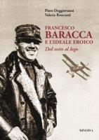 Francesco Baracca e l'ideale eroico. Dal mito al logo - Roncuzzi Valeria, Deggiovanni Piero
