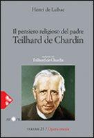 Il pensiero religioso di padre Teilhard de Chardin - Henri de Lubac