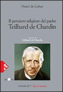 Copertina di 'Il pensiero religioso di padre Teilhard de Chardin'