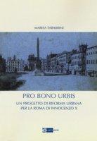 Pro bono urbis. Un progetto di riforma urbana per la Roma di Innocenzo X - Tabarrini Marisa