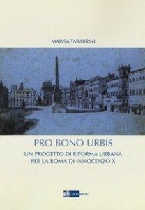 Copertina di 'Pro bono urbis. Un progetto di riforma urbana per la Roma di Innocenzo X'