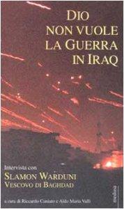 Copertina di 'Dio non vuole la guerra in Iraq. Intervista con Slamon Warduni Vescovo di Baghdad'