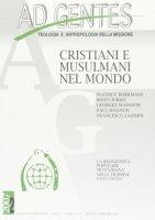 Ad Gentes - n. 22 - Rivista semestrale di teologia e antropologia della missione - 2/2007. Cristiani e musulmani nel mondo - AA.VV.
