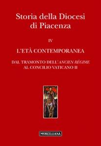 Copertina di 'Storia della Diocesi di Piacenza. Vol. IV: L'età comtemporanea. Dal tramonto dell'Ancien Régime al Concilio Vaticano II'