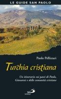 Turchia cristiana. Un itinerario sui passi di Paolo, Giovanni e delle comunità cristiane - Pellizzari Paolo