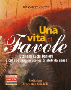 Copertina di 'Una vita di... Favole. Storia di Lucia Daniotti e del suo magico atelier di abiti da sposa'