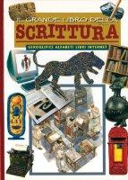 Il grande libro della scrittura. Geroglifici, alfabeti, libri e internet - Patricia Silva, Rossi Renzo