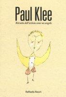 Paul Klee. Ritratto dell'artista come angelo - Resch Raffaella
