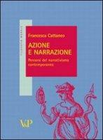 Azione e narrazione. Percorsi del narrativismo contemporaneo - Cattaneo Francesca